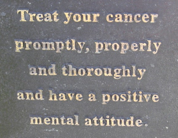Treat your cancer promptly, properly and thoroughly and have a positive mental attitude.