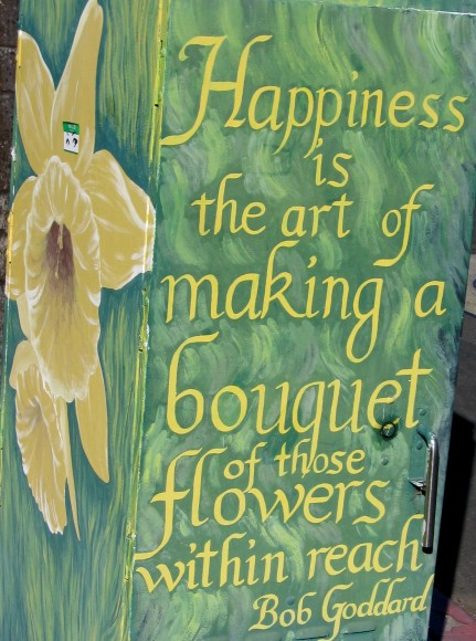 Happiness is the art of making a bouquet of those flowers within reach.