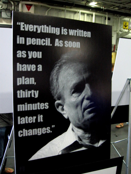 Everything is written in pencil. As soon as you have a plan, thirty minutes later it changes.