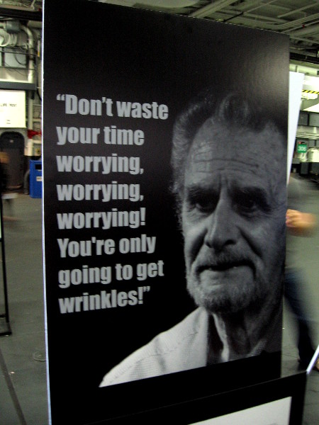 Don't waste your time worrying, worrying, worrying! You're only going to get wrinkles!