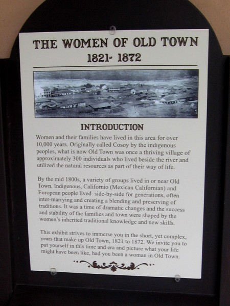 The women of Old Town, 1821-1872. Women and their families have lived in this area, called Cosoy by indigenous people, for over 10,000 years. This exhibit focuses on a short period.