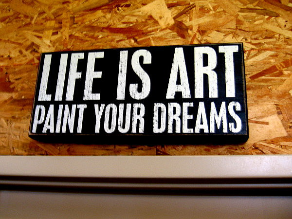 Life is Art. Paint your Dreams.