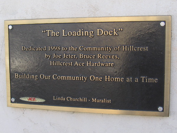 The Loading Dock, dedicated 1998 to the Community of Hillcrest by Joe Jeter, Bruce Reeves, Hillcrest Ace Hardware. Building our community one home at a time. Linda Churchill, muralist.