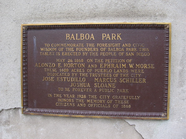Plaque at east end of Cabrillo Bridge. To commemorate the foresight and civic wisdom of the founders of Balboa Park this tablet is erected by the people of San Diego.