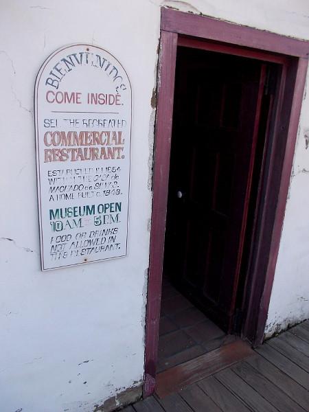 Bienvenidos. Come inside. See the recreated Commercial Restaurant. Established in 1854 within the Casa de Machado y Silvas, a home built in 1843. Museum open 10-5.
