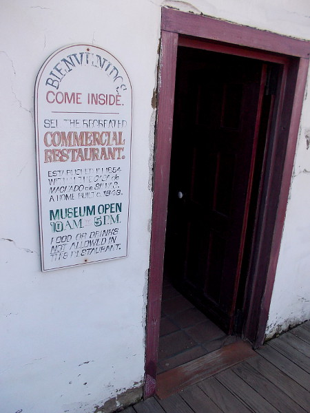 Bienvenidos. Come inside. See the recreated Commercial Restaurant. Established in 1854 within the Casa de Machado y Silvas, a home built in 1843. Museum open 10-5.