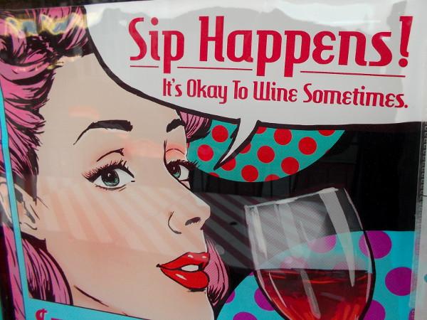 Sip Happens! It's Okay To Wine Sometimes.