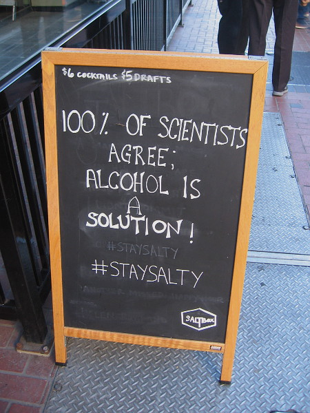 One hundred percent of scientists agree that alcohol is a solution!