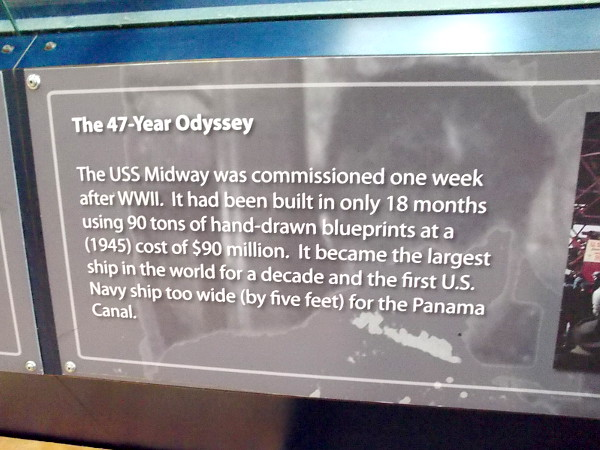 The USS Midway was commissioned one week after World War II. It became the largest ship in the world for a decade and the first U.S. Navy ship too wide for the Panama Canal.