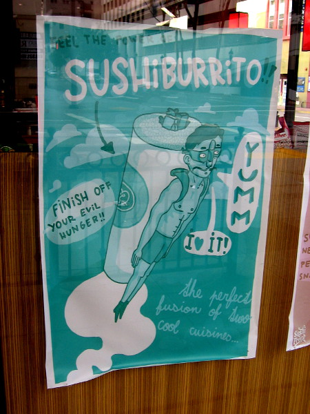 A wonderfully bizarre downtown San Diego poster. Fear the power of Sushi Burrito. Finish off your evil hunger!