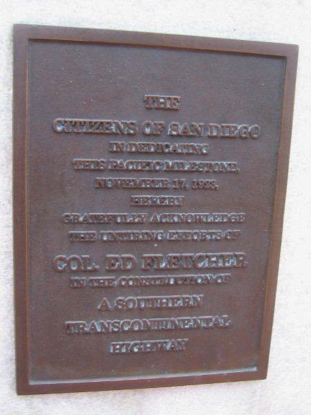 The citizens of San Diego in dedicating this Pacific Milestone, November 17, 1923, hereby gratefully acknowledge the untiring efforts of Col. Ed Fletcher in the construction of a Southern Transcontinental Highway.