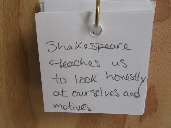 Shakespeare teaches us to look honestly at ourselves and motives.