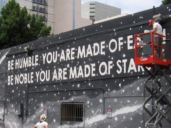 Be humble. You are made of earth. Be noble. You are made of stars.