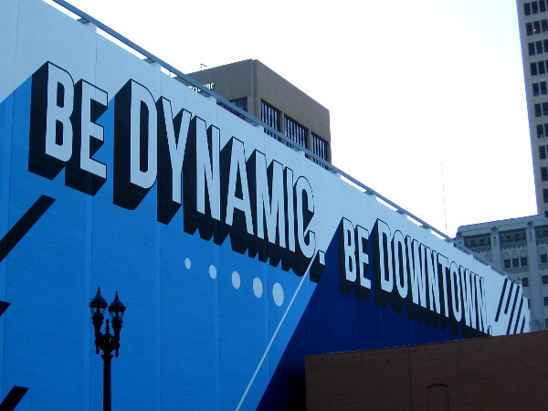 A mural with a bold message. Be dynamic. Be downtown.