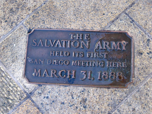 And a few steps to the west I spotted another plaque at my feet. The Salvation Army held its first San Diego meeting here, March 31, 1888.