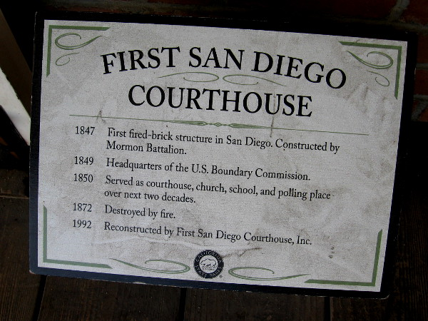 In 1847, the Mormon Battalion built the first fired-brick structure in San Diego. For a couple decades it would serve as courthouse.