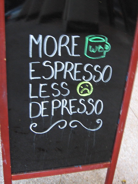 More espresso, less depresso.