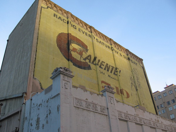 The Caliente ad remains on the rear of the abandoned California Theatre building. I don't know if it will be preserved when the historic building makes way for a new 40-story The Overture high-rise.