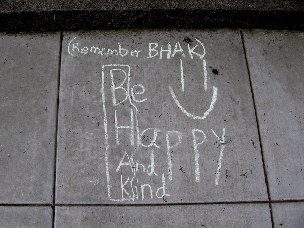 Remember BHAK. Be Happy And Kind.