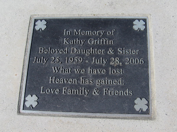 In memory of Kathy Griffin, beloved daughter and sister. July 25, 1959 - July 28, 2006. What we have lost Heaven has gained. Love family and friends.