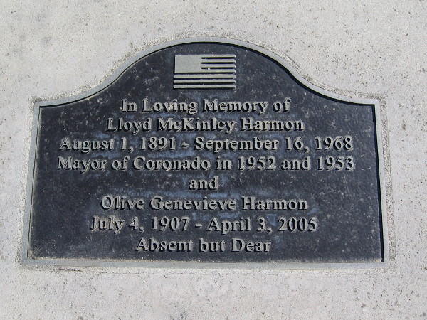 In loving memory of Lloyd McKinley Harmon. August 1, 1891 - September 16, 1968. Mayor of Coronado in 1952 and 1953 ... and Olive Genevieve Harmon. July 4, 1907 - April 3, 2005.