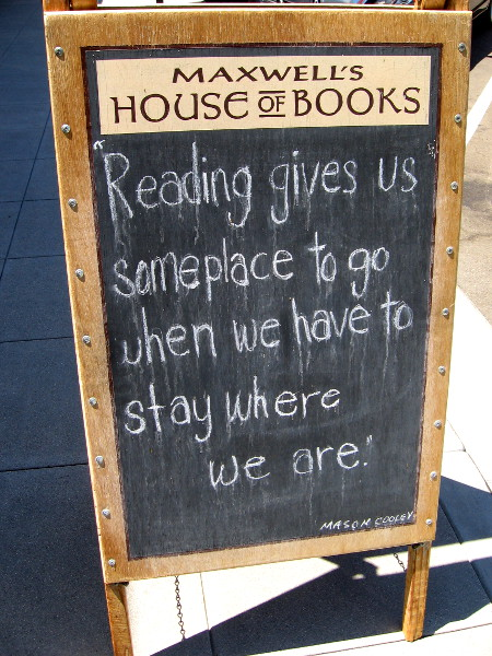 Reading gives us someplace to go when we have to stay where we are. Mason Cooley