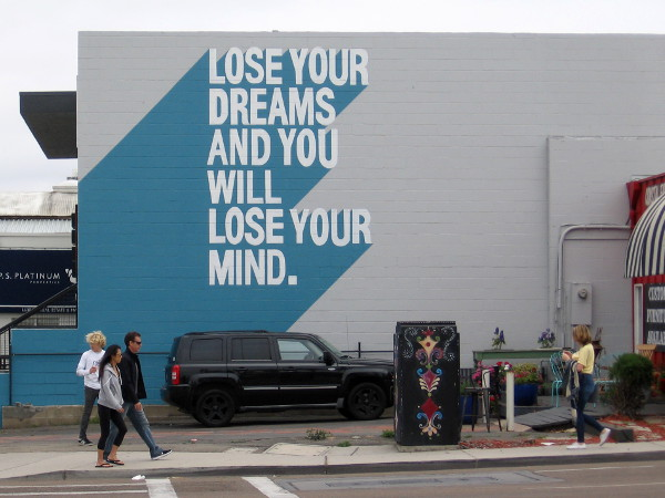 Lose your dreams and you will lose your mind.