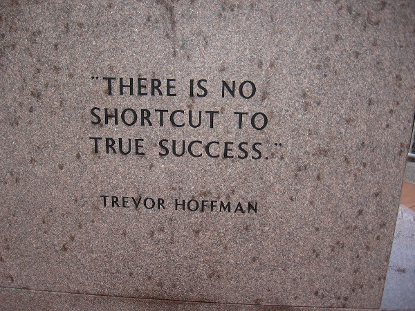 There is no shortcut to true success. Trevor Hoffman.