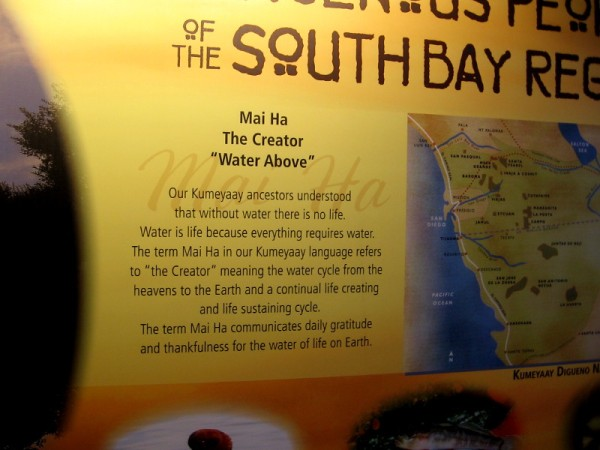 Our Kumeyaay ancestors understood that without water there is no life. The term Mai Ha refers to the Creator--the life sustaining water cycle from the heavens to the Earth.
