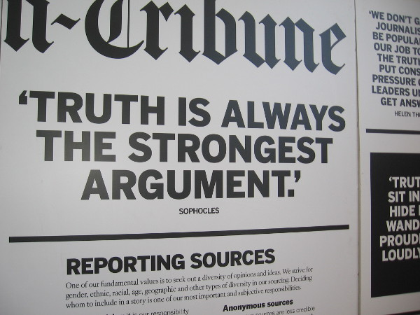 The Union Tribune had a special exhibit concerning journalism. Truth is Always the Strongest Argument.