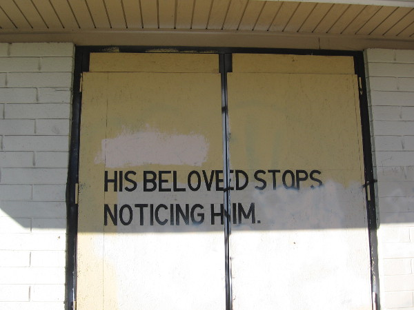 His beloved stops noticing him.