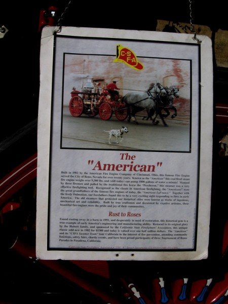 The American was built in 1902 by the American Fire Engine Company. It was restored with the help of the California State Firefighters' Association, and is now valued at over half a million dollars.