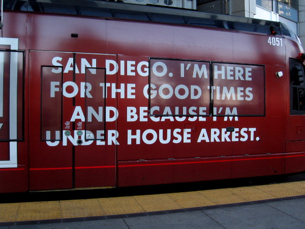 San Diego. I'm here for the good times and because I'm under house arrest.