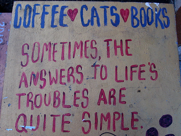 Coffee. Cats. Books. Sometimes the answers to life's troubles are quite simple.