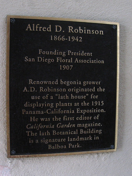 "Alfred D. Robinson, Founding President of the San Diego Floral Association in 1907, originated the use of a ""lath house"" for displaying plants at the 1915 Panama-California Exposition."
