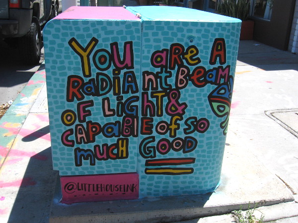 You are a radiant beam of light and capable of so much good.