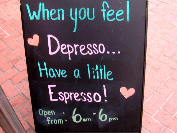 On a Starbucks chalk board: When you feel Depresso... Have a little Espresso!