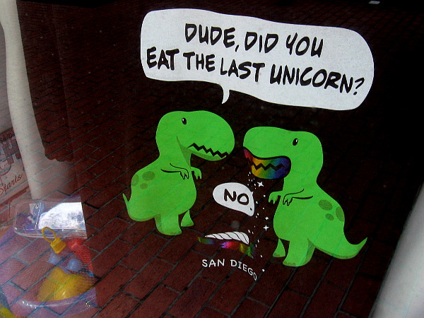 On a t-shirt in a shop window: Dude, did you eat the last unicorn? No.